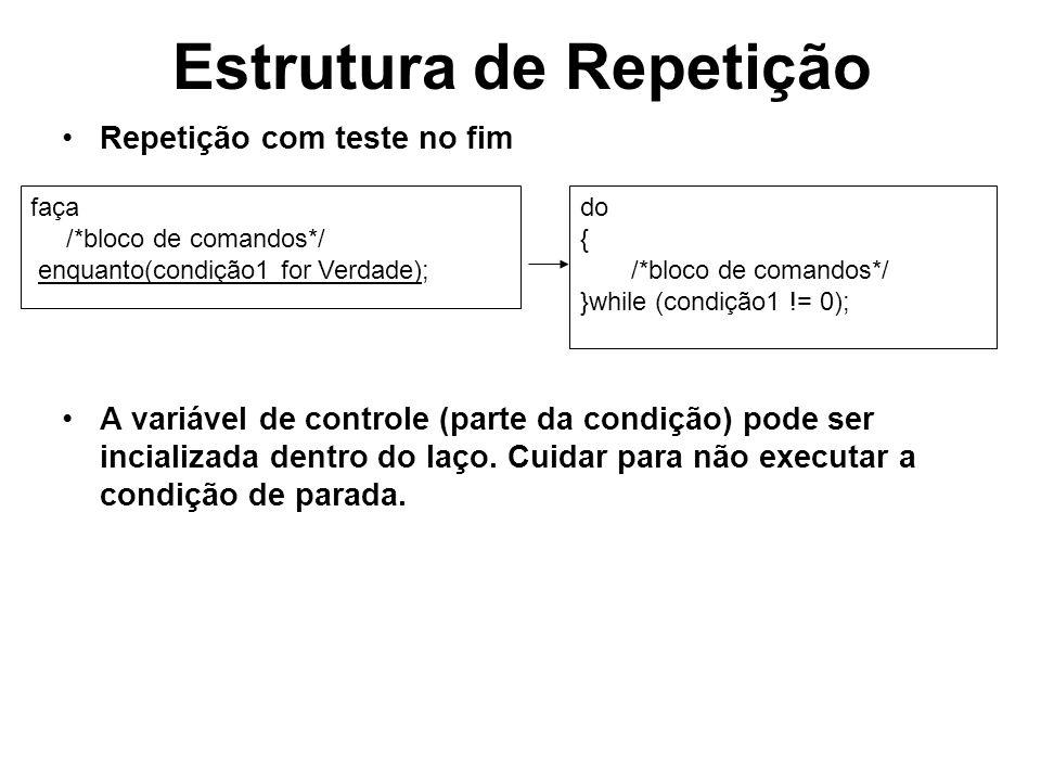 Estrutura de Repetição Repetição com teste no fim A variável de controle (parte da condição) pode ser incializada dentro do laço. Cuidar para não exec