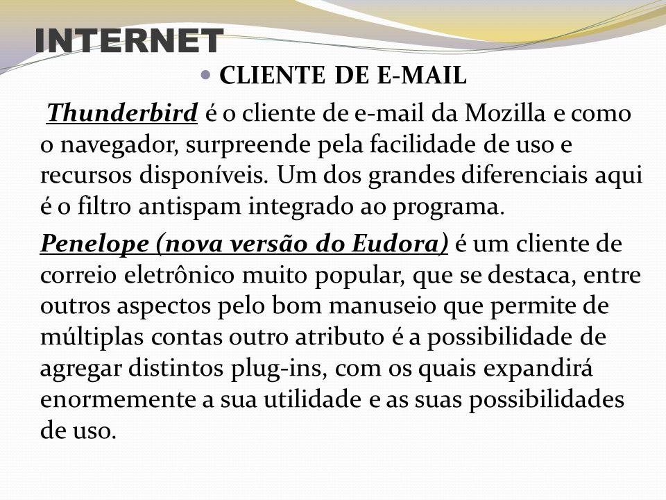 INTERNET CLIENTE DE E-MAIL Thunderbird é o cliente de e-mail da Mozilla e como o navegador, surpreende pela facilidade de uso e recursos disponíveis.