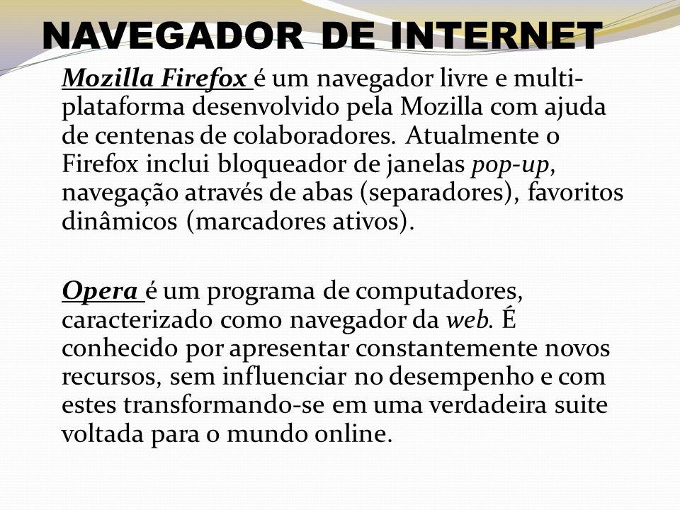 NAVEGADOR DE INTERNET Mozilla Firefox é um navegador livre e multi- plataforma desenvolvido pela Mozilla com ajuda de centenas de colaboradores. Atual