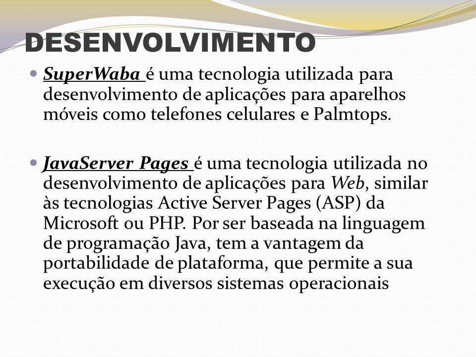 DESENVOLVIMENTO SuperWaba é uma tecnologia utilizada para desenvolvimento de aplicações para aparelhos móveis como telefones celulares e Palmtops. Jav