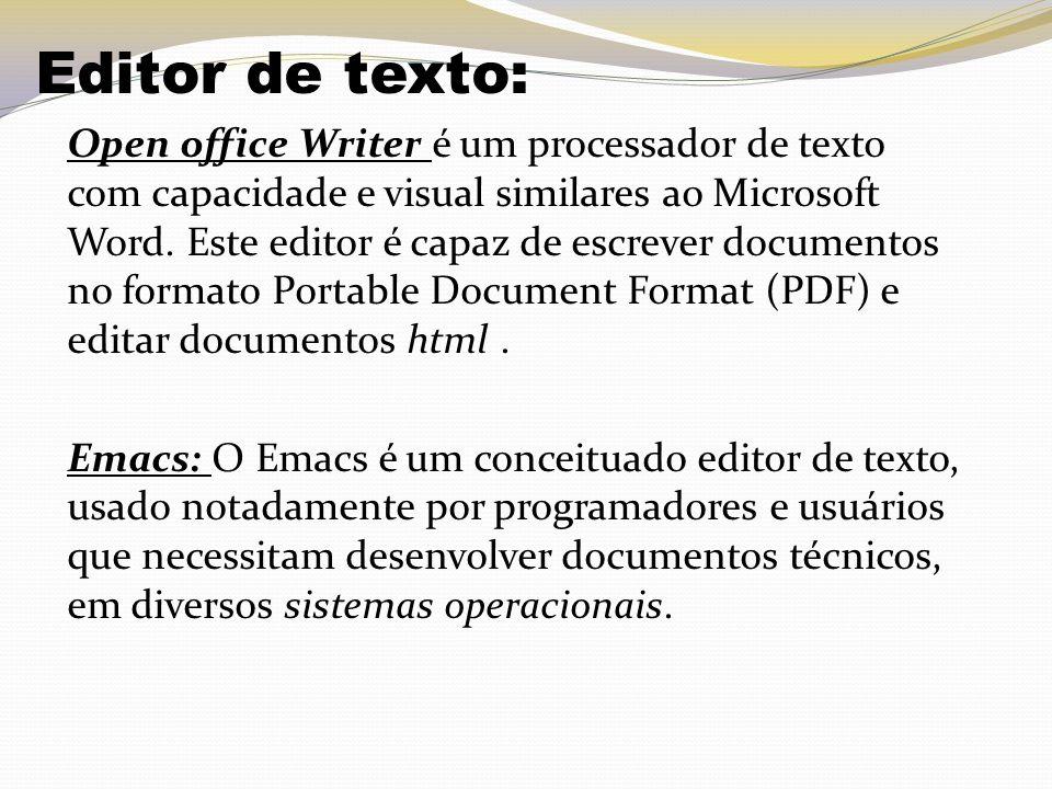 Editor de texto: Open office Writer é um processador de texto com capacidade e visual similares ao Microsoft Word. Este editor é capaz de escrever doc