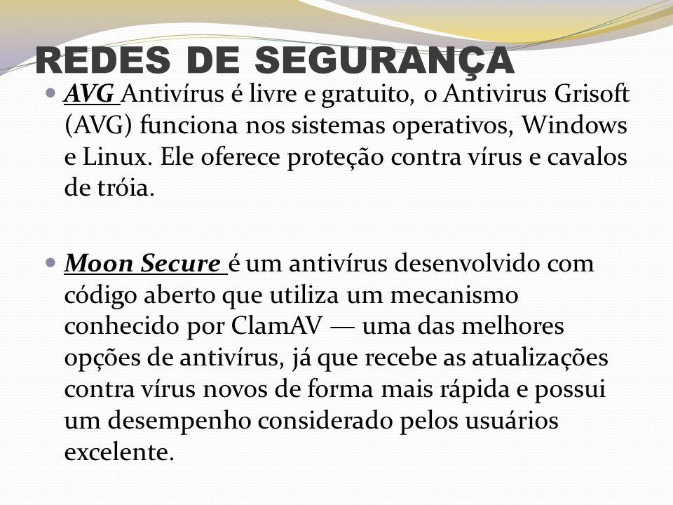 REDES DE SEGURANÇA AVG Antivírus é livre e gratuito, o Antivirus Grisoft (AVG) funciona nos sistemas operativos, Windows e Linux. Ele oferece proteção