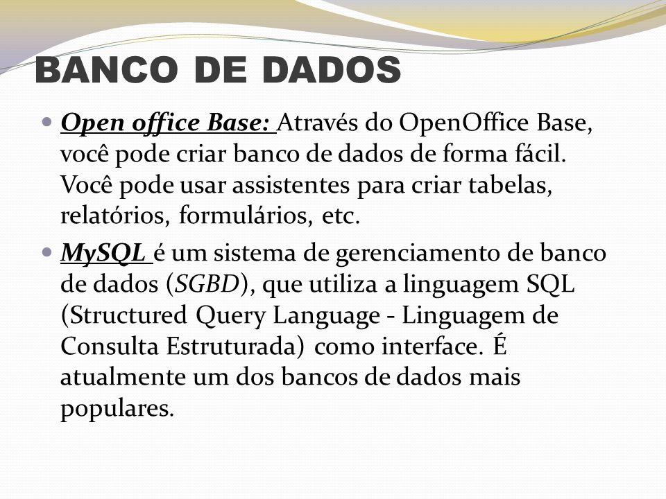 BANCO DE DADOS Open office Base: Através do OpenOffice Base, você pode criar banco de dados de forma fácil. Você pode usar assistentes para criar tabe