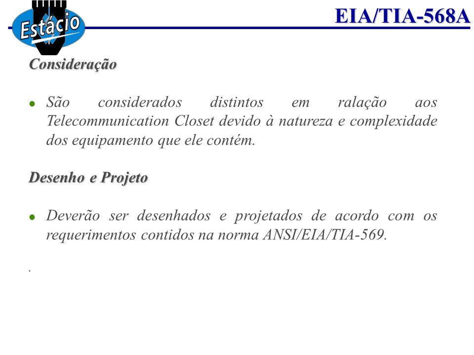 EIA/TIA-568AConsideração São considerados distintos em ralação aos Telecommunication Closet devido à natureza e complexidade dos equipamento que ele c