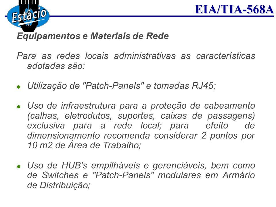 EIA/TIA-568A Equipamentos e Materiais de Rede Para as redes locais administrativas as características adotadas são: Utilização de