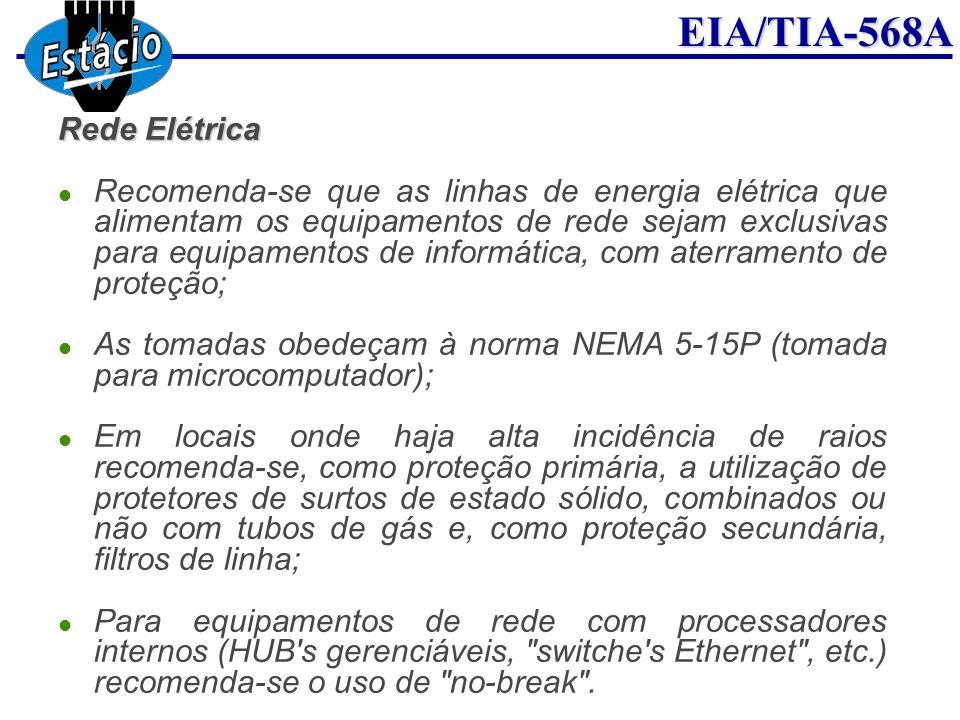 EIA/TIA-568A Rede Elétrica Recomenda-se que as linhas de energia elétrica que alimentam os equipamentos de rede sejam exclusivas para equipamentos de