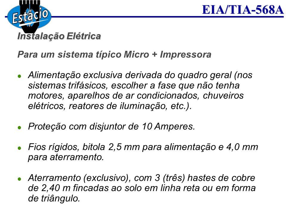 EIA/TIA-568A Instalação Elétrica Para um sistema típico Micro + Impressora Alimentação exclusiva derivada do quadro geral (nos sistemas trifásicos, es