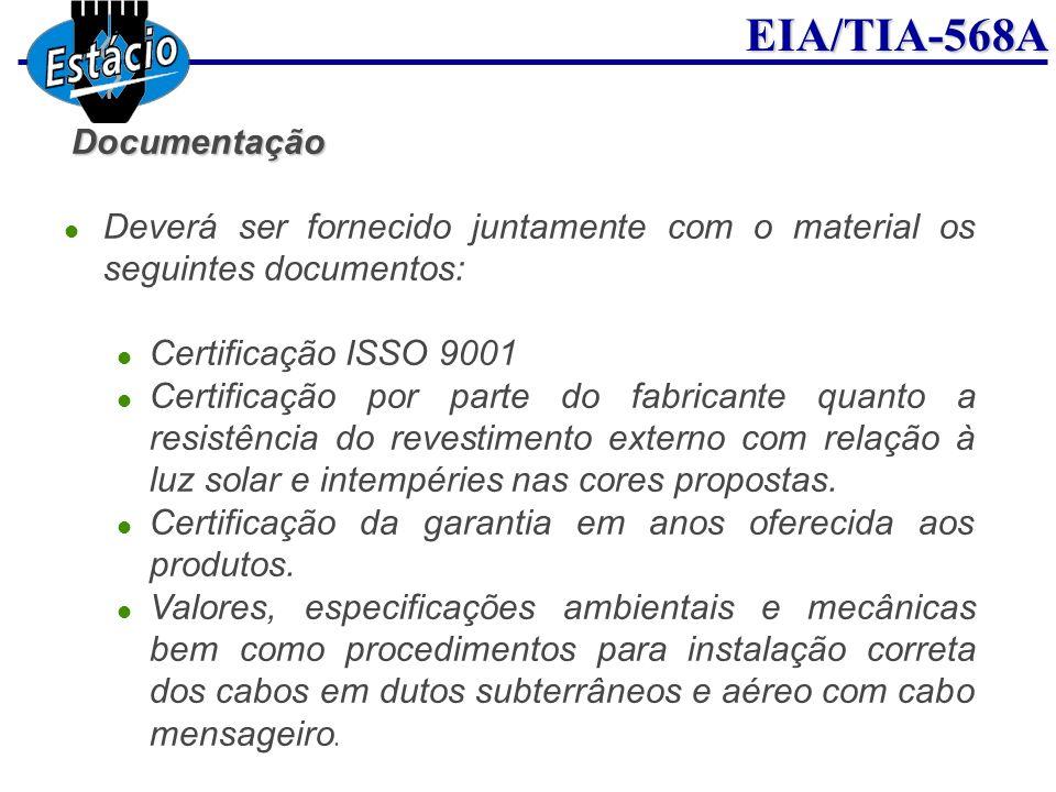 EIA/TIA-568A Documentação Deverá ser fornecido juntamente com o material os seguintes documentos: Certificação ISSO 9001 Certificação por parte do fab