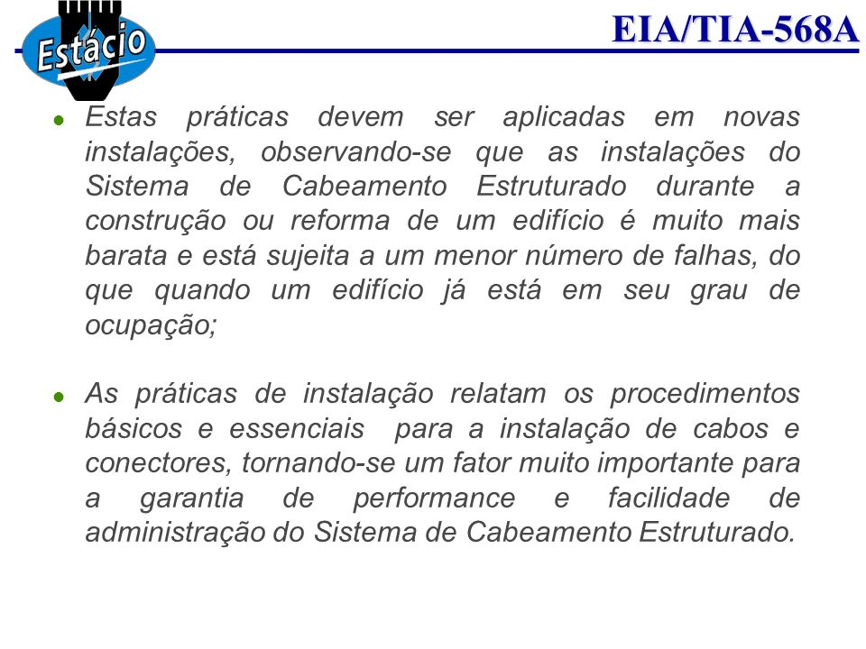 EIA/TIA-568A Estas práticas devem ser aplicadas em novas instalações, observando-se que as instalações do Sistema de Cabeamento Estruturado durante a