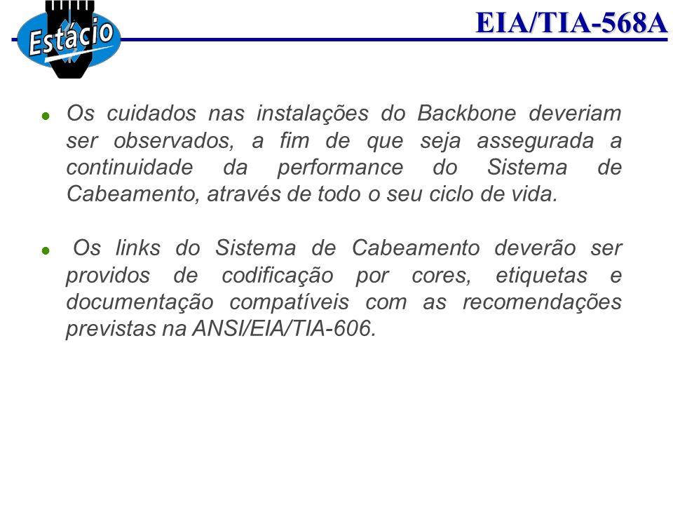 EIA/TIA-568A Os cuidados nas instalações do Backbone deveriam ser observados, a fim de que seja assegurada a continuidade da performance do Sistema de