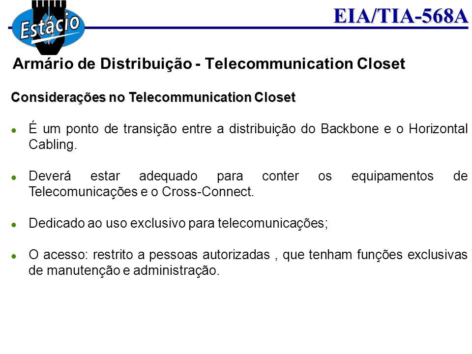 EIA/TIA-568A Considerações no Telecommunication Closet É um ponto de transição entre a distribuição do Backbone e o Horizontal Cabling. Deverá estar a