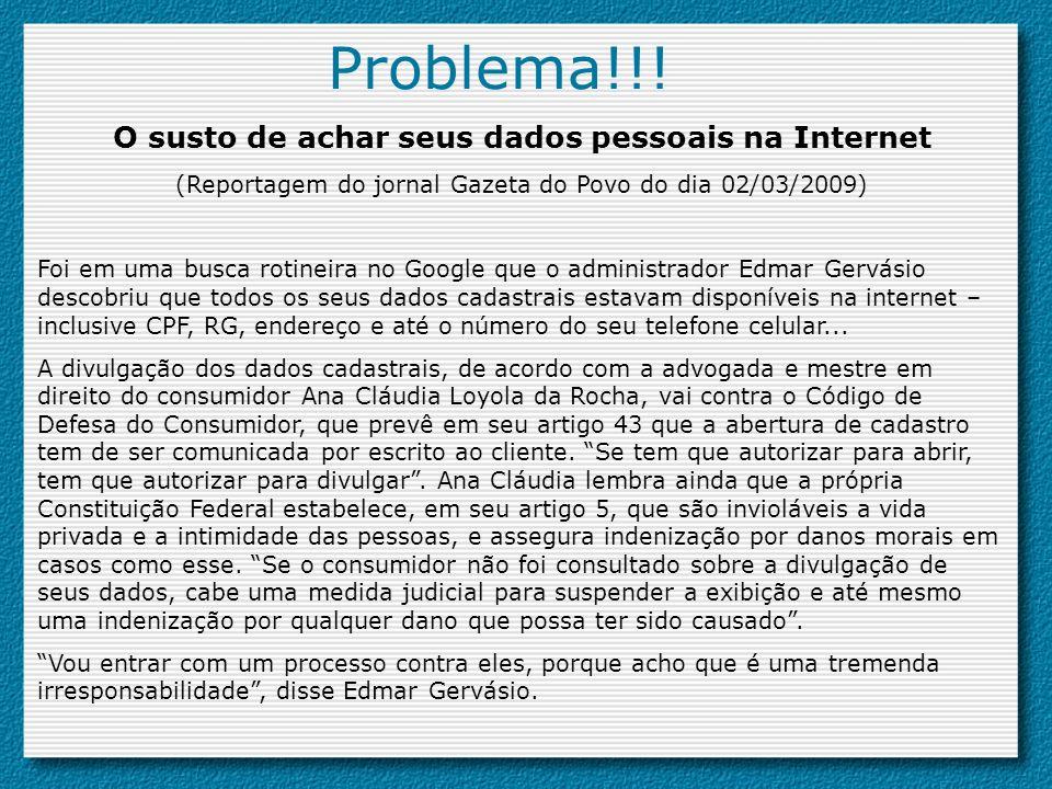 Problema!!! O susto de achar seus dados pessoais na Internet (Reportagem do jornal Gazeta do Povo do dia 02/03/2009) Foi em uma busca rotineira no Goo