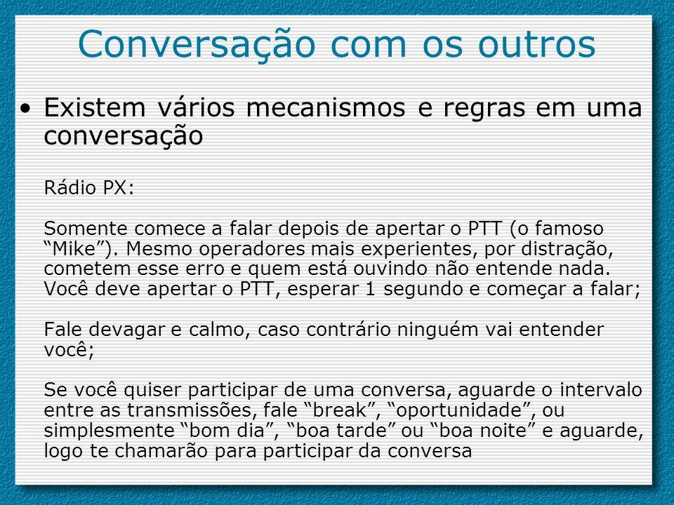 Conversação com os outros Existem vários mecanismos e regras em uma conversação Rádio PX: Somente comece a falar depois de apertar o PTT (o famoso Mik