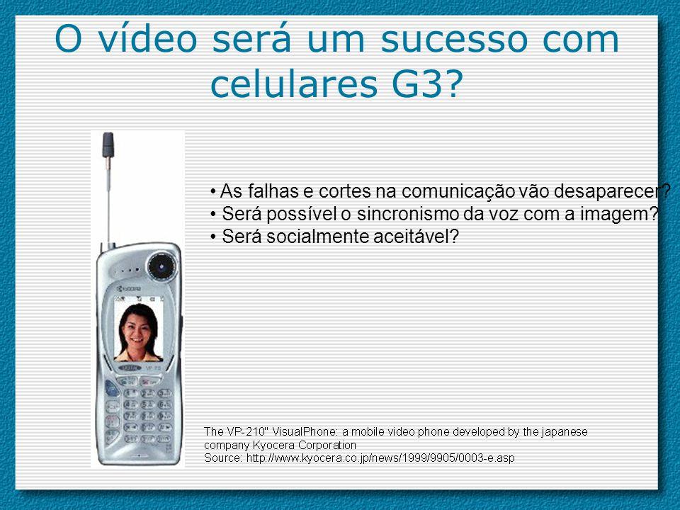 O vídeo será um sucesso com celulares G3? As falhas e cortes na comunicação vão desaparecer? Será possível o sincronismo da voz com a imagem? Será soc