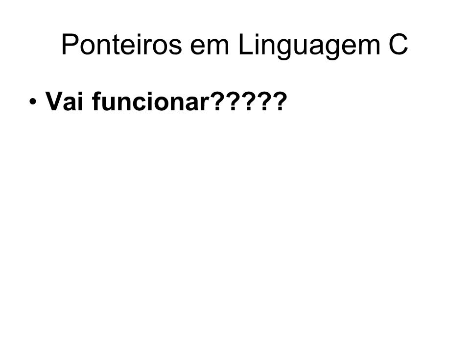 Ponteiros em Linguagem C Vai funcionar?????