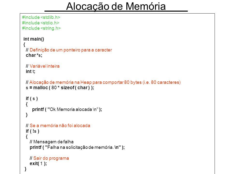 Alocação de Memória #include int main() { // Definição de um ponteiro para a caracter char *s; // Variável inteira int t; // Alocação de memória na He