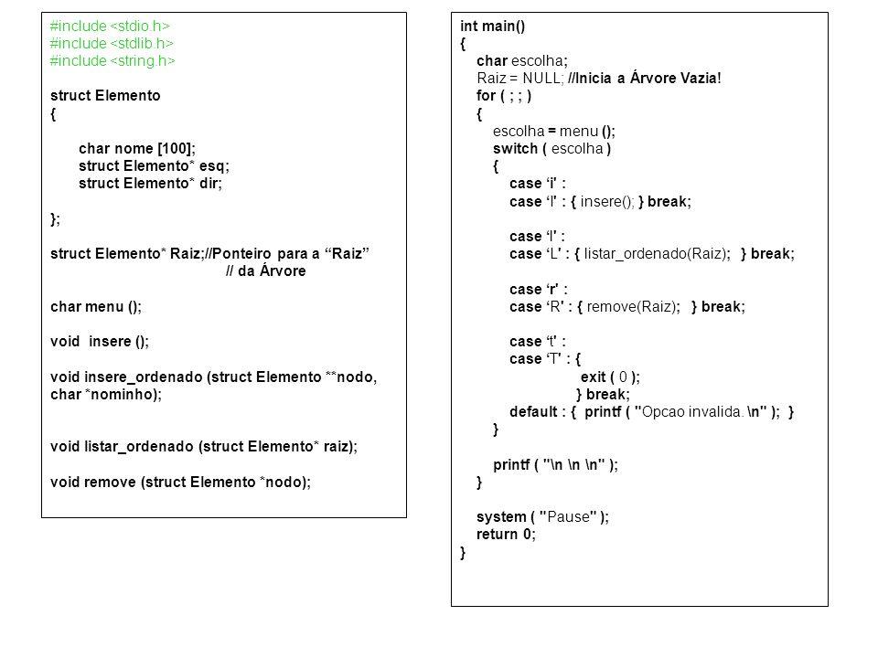 #include struct Elemento { char nome [100]; struct Elemento* esq; struct Elemento* dir; }; struct Elemento* Raiz;//Ponteiro para a Raiz // da Árvore c