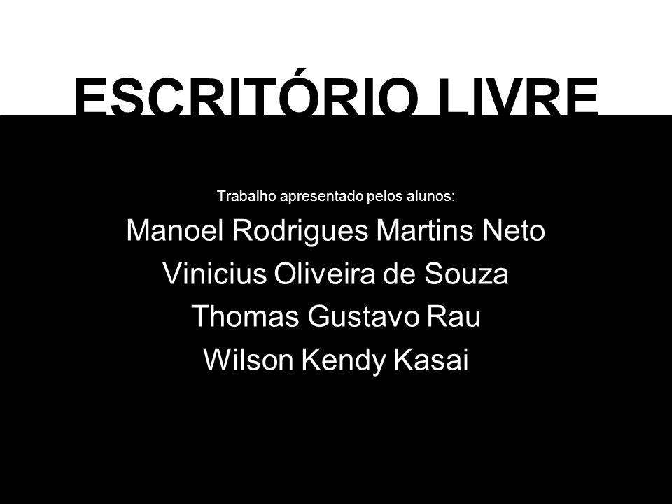 ESCRITÓRIO LIVRE Trabalho apresentado pelos alunos: Manoel Rodrigues Martins Neto Vinicius Oliveira de Souza Thomas Gustavo Rau Wilson Kendy Kasai