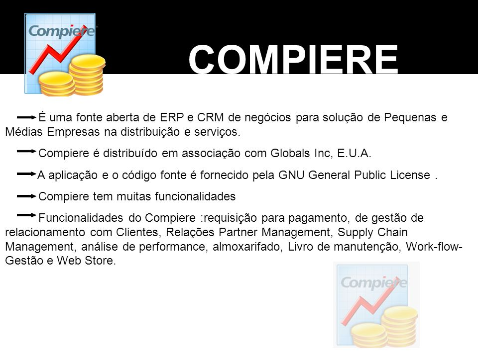 COMPIERE É uma fonte aberta de ERP e CRM de negócios para solução de Pequenas e Médias Empresas na distribuição e serviços. Compiere é distribuído em