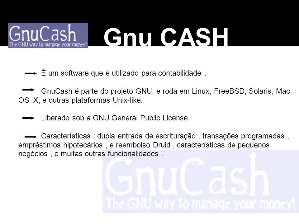Gnu CASH É um software que é utilizado para contabilidade. GnuCash é parte do projeto GNU, e roda em Linux, FreeBSD, Solaris, Mac OS X, e outras plata