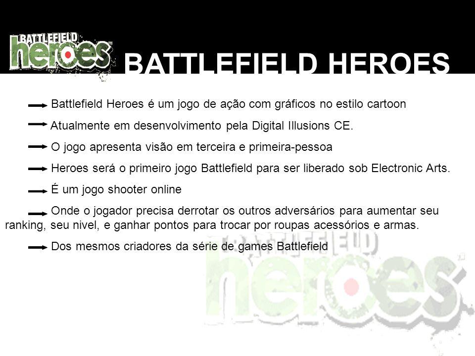BATTLEFIELD HEROES Battlefield Heroes é um jogo de ação com gráficos no estilo cartoon Atualmente em desenvolvimento pela Digital Illusions CE. O jogo