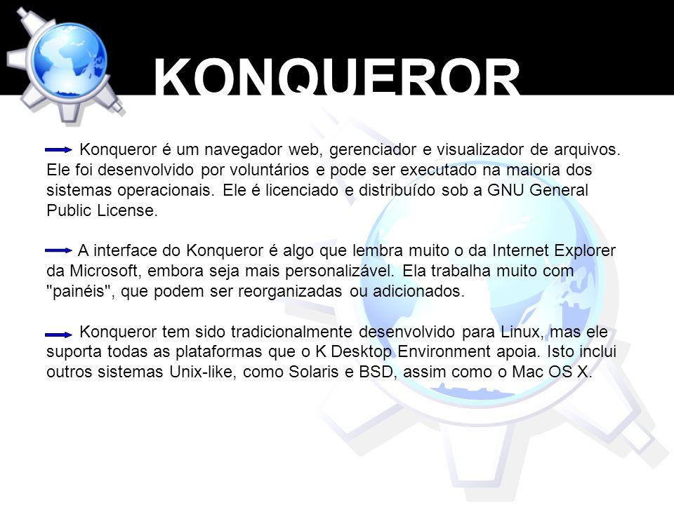 Konqueror é um navegador web, gerenciador e visualizador de arquivos. Ele foi desenvolvido por voluntários e pode ser executado na maioria dos sistema