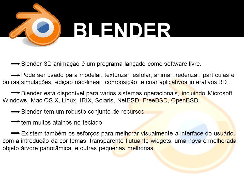 BLENDER Blender 3D animação é um programa lançado como software livre. Pode ser usado para modelar, texturizar, esfolar, animar, rederizar, partículas