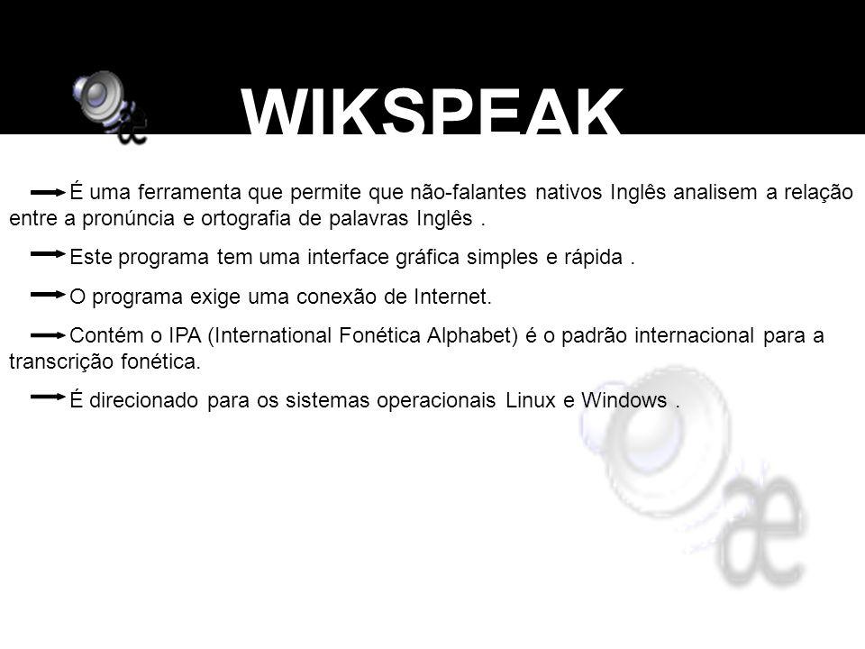 WIKSPEAK É uma ferramenta que permite que não-falantes nativos Inglês analisem a relação entre a pronúncia e ortografia de palavras Inglês. Este progr