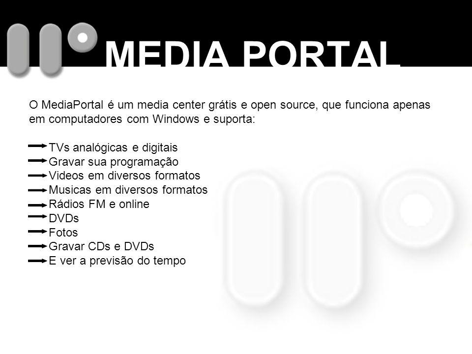 MEDIA PORTAL O MediaPortal é um media center grátis e open source, que funciona apenas em computadores com Windows e suporta: TVs analógicas e digitai
