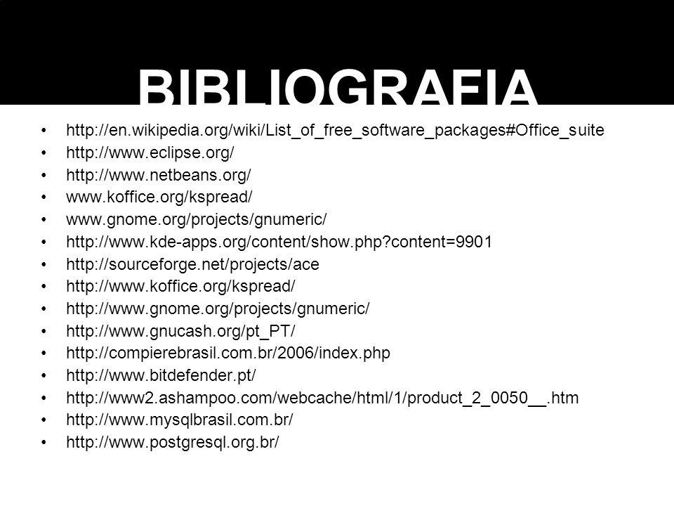 BIBLIOGRAFIA http://en.wikipedia.org/wiki/List_of_free_software_packages#Office_suite http://www.eclipse.org/ http://www.netbeans.org/ www.koffice.org