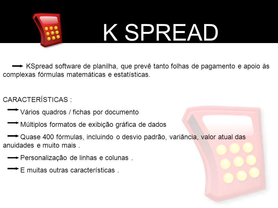 K SPREAD KSpread software de planilha, que prevê tanto folhas de pagamento e apoio às complexas fórmulas matemáticas e estatísticas. CARACTERÍSTICAS :