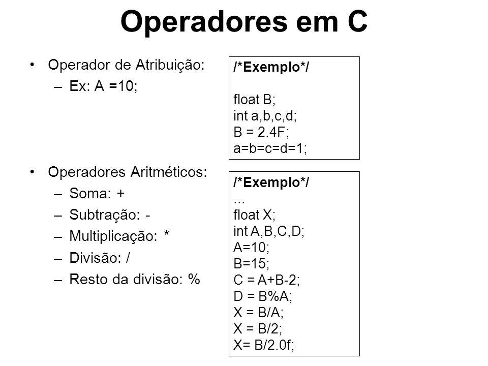 Operadores em C Operador de Atribuição: –Ex: A =10; Operadores Aritméticos: –Soma: + –Subtração: - –Multiplicação: * –Divisão: / –Resto da divisão: %
