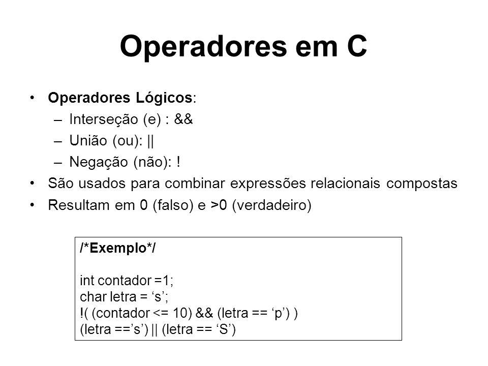 Operadores em C Operadores Lógicos: –Interseção (e) : && –União (ou): || –Negação (não): ! São usados para combinar expressões relacionais compostas R