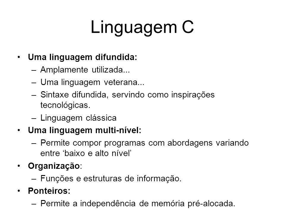 Linguagem C Devido a sua flexibilidade de utilização, ela pode ser considerada como complicada: –Uma alternativa é o uso de outras linguagens menos flexíveis, i.e.