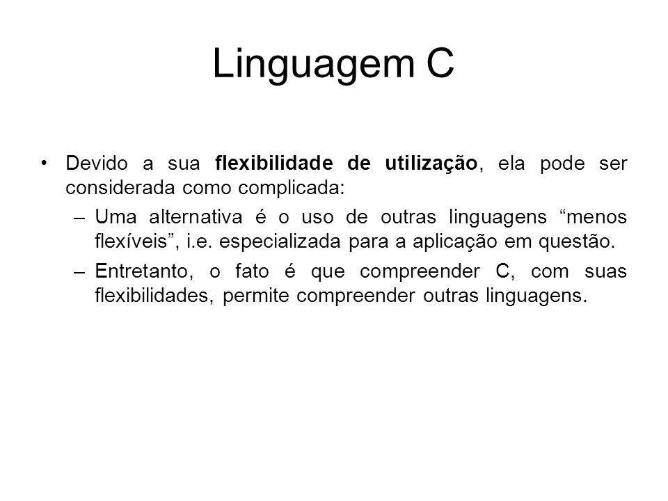 Linguagem C Devido a sua flexibilidade de utilização, ela pode ser considerada como complicada: –Uma alternativa é o uso de outras linguagens menos fl