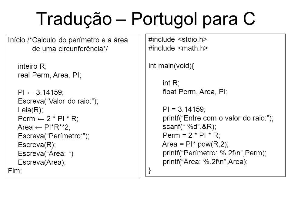 Início /*Calculo do perímetro e a área de uma circunferência*/ inteiro R; real Perm, Area, PI; PI 3.14159; Escreva(Valor do raio:); Leia(R); Perm 2 *