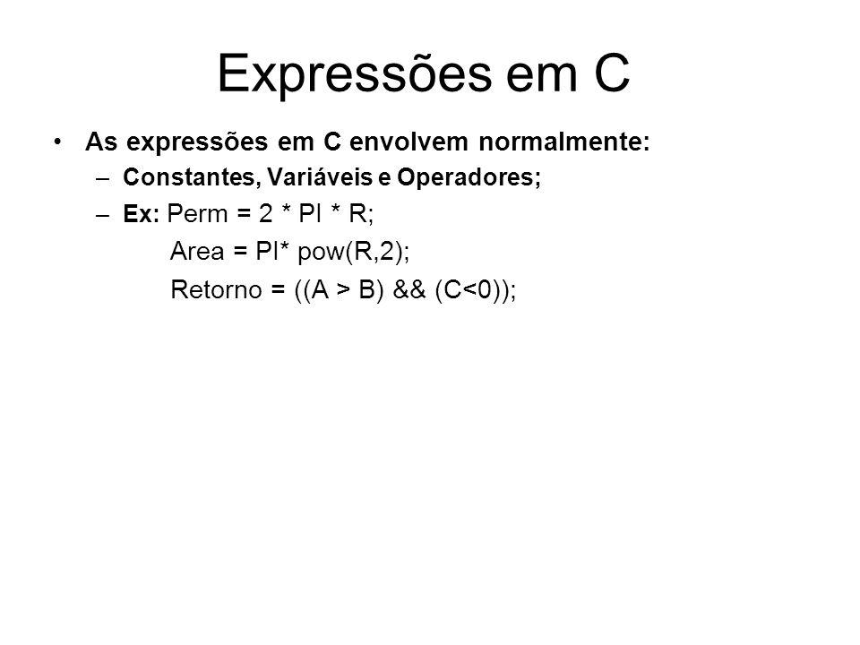 Expressões em C As expressões em C envolvem normalmente: –Constantes, Variáveis e Operadores; –Ex: Perm = 2 * PI * R; Area = PI* pow(R,2); Retorno = (