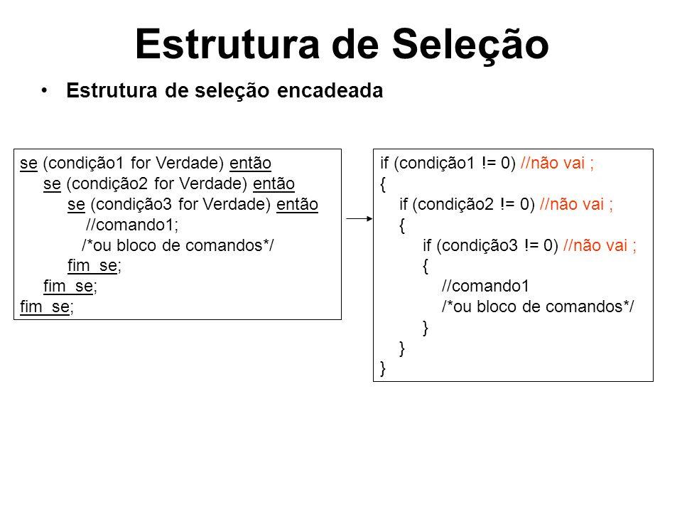 Estrutura de Seleção Estrutura de seleção encadeada se (condição1 for Verdade) então se (condição2 for Verdade) então se (condição3 for Verdade) então