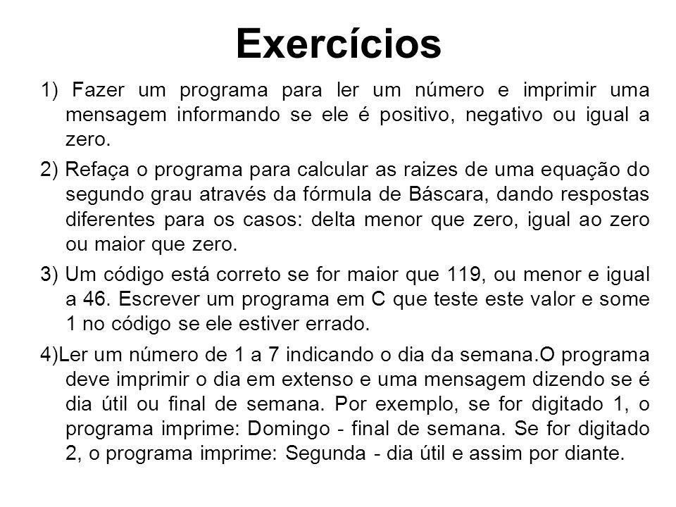 Exercícios 1) Fazer um programa para ler um número e imprimir uma mensagem informando se ele é positivo, negativo ou igual a zero. 2) Refaça o program