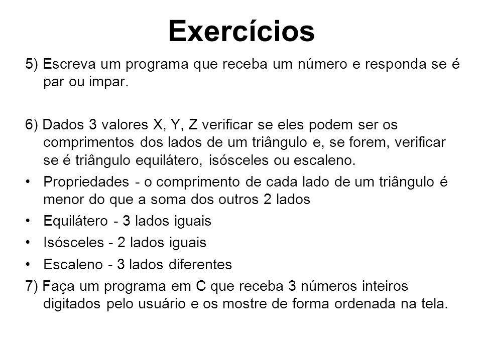 Exercícios 5) Escreva um programa que receba um número e responda se é par ou impar. 6) Dados 3 valores X, Y, Z verificar se eles podem ser os comprim