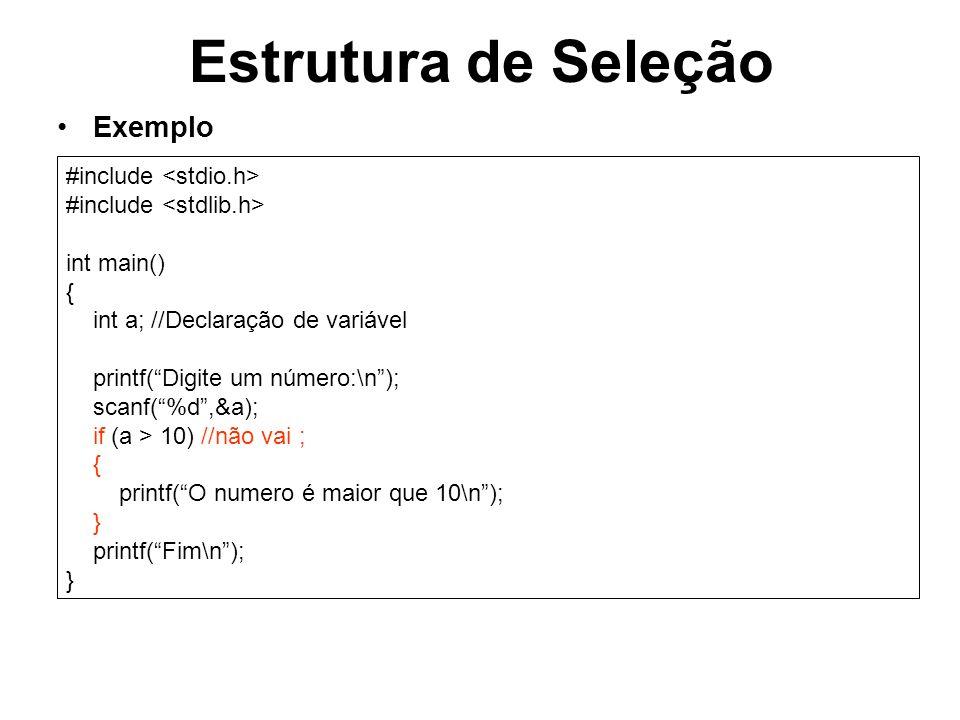 Estrutura de Seleção Exemplo #include int main() { int a; //Declaração de variável printf(Digite um número:\n); scanf(%d,&a); if (a > 10) //não vai ;