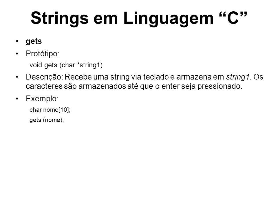 Strings em Linguagem C gets Protótipo: void gets (char *string1) Descrição: Recebe uma string via teclado e armazena em string1. Os caracteres são arm