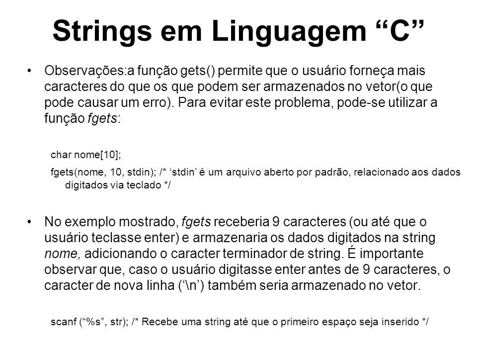 Strings em Linguagem C Observações:a função gets() permite que o usuário forneça mais caracteres do que os que podem ser armazenados no vetor(o que po