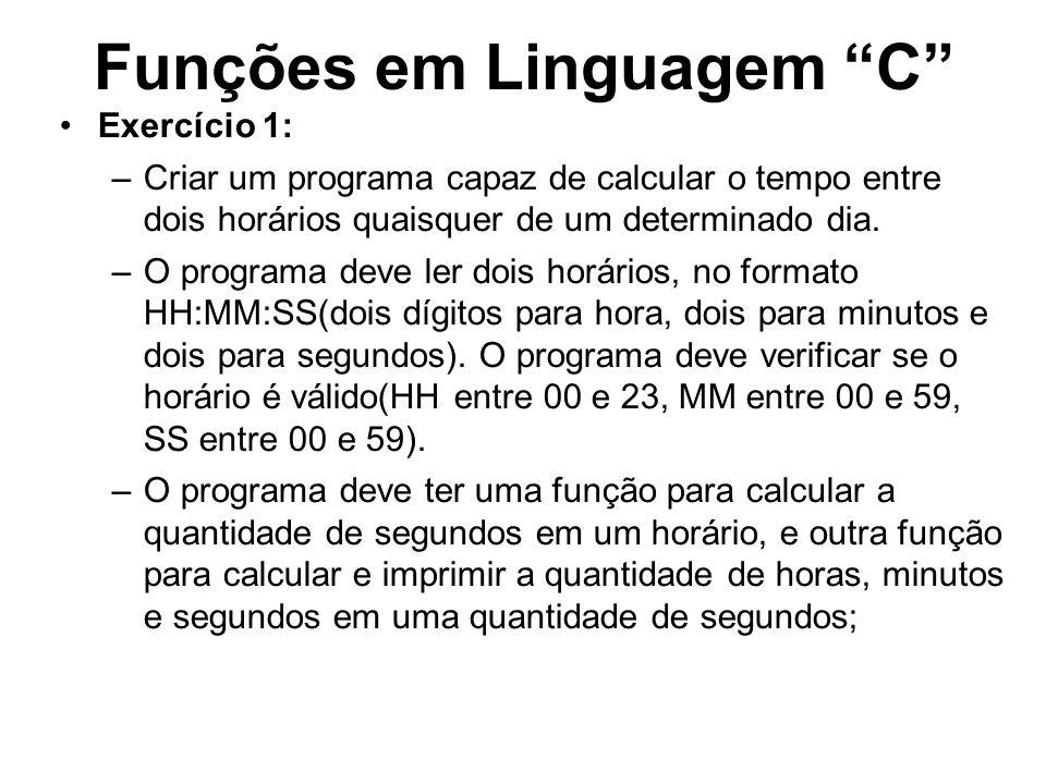 Funções em Linguagem C Exercício 1: –Criar um programa capaz de calcular o tempo entre dois horários quaisquer de um determinado dia. –O programa deve