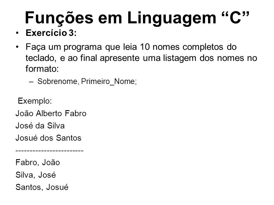 Funções em Linguagem C Exercício 3: Faça um programa que leia 10 nomes completos do teclado, e ao final apresente uma listagem dos nomes no formato: –