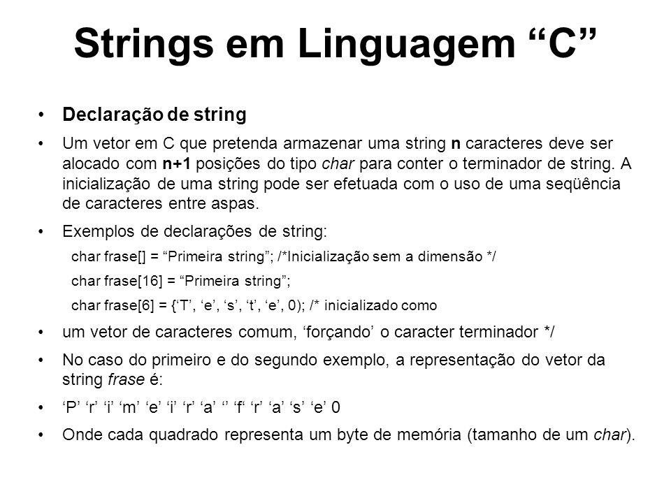Strings em Linguagem C Operações sobre string String não é um tipo primitivo da linguagem C, por isso as seguintes operações NÃO são válidas: char str1[10]; char str2[] = Palavra 2; str1 = str2 /* ERRO.