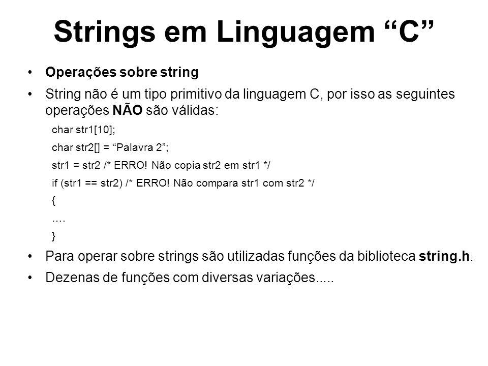 Strings em Linguagem C strlen Protótipo: int strlen (char *string) Descrição: Retorna o número de caracteres de uma string (exceto o caractere de fim de string).