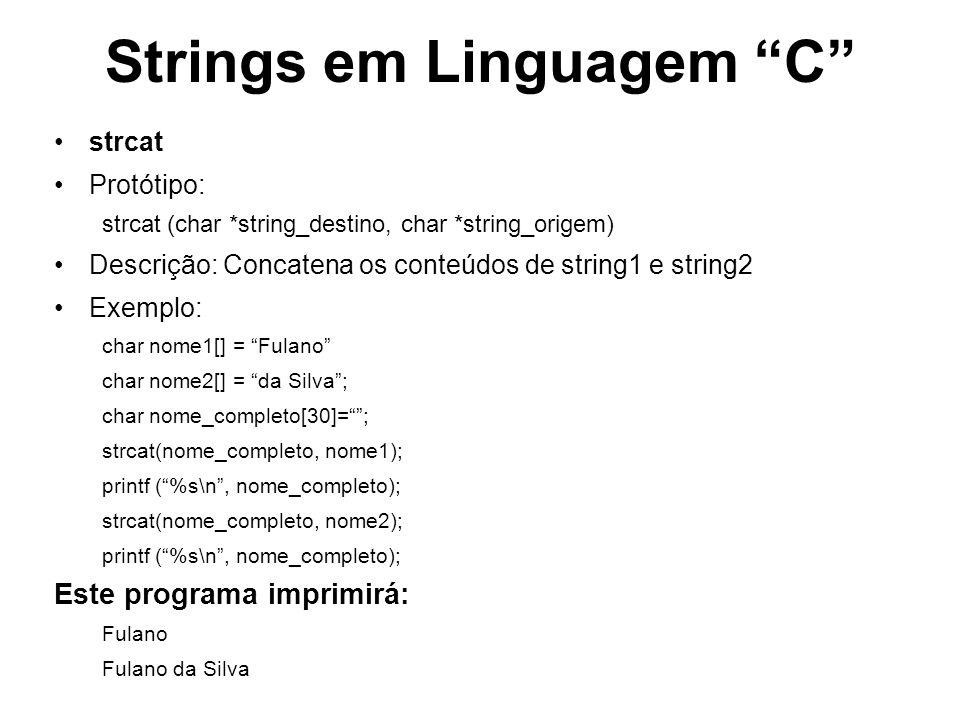 Strings em Linguagem C strcat Protótipo: strcat (char *string_destino, char *string_origem) Descrição: Concatena os conteúdos de string1 e string2 Exe
