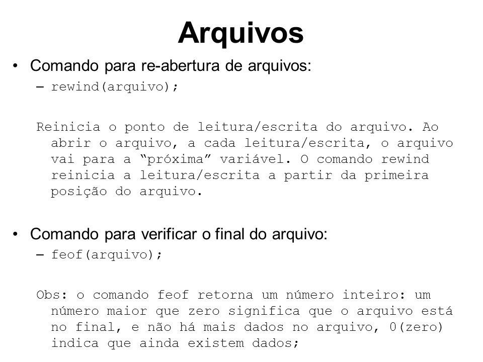 Arquivos Comando para re-abertura de arquivos: – rewind(arquivo); Reinicia o ponto de leitura/escrita do arquivo. Ao abrir o arquivo, a cada leitura/e
