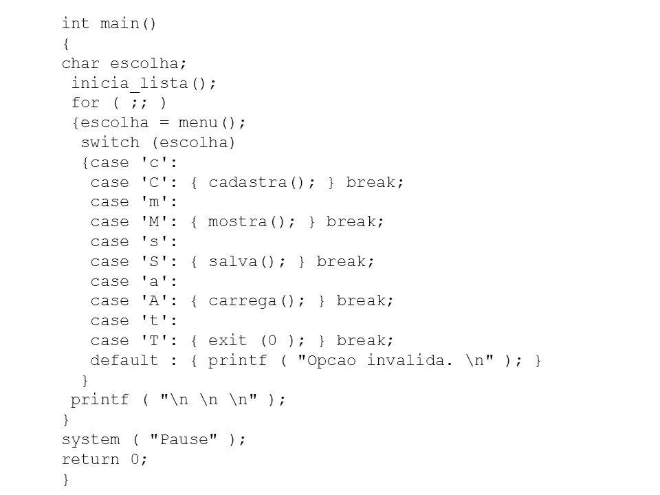 int main() { char escolha; inicia_lista(); for ( ;; ) {escolha = menu(); switch (escolha) {case 'c': case 'C': { cadastra(); } break; case 'm': case '